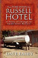 They Tore Down the Russell Hotel - Easby, Dave