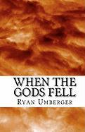 When the Gods Fell - Umberger, Ryan