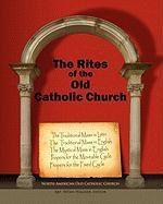The Rites of the Old Catholic Church - North American Old Catholic Church, Amer; North American Old Catholic Church