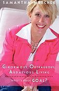 Ginormous, Outrageous, Audacious Living! - Murchek, Samantha