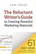 The Reluctant Writer's Guide to Creating Powerful Marketing Materials - Trush, Tom