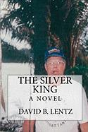 The Silver King - Lentz, David B.