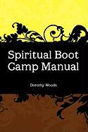 Spiritual Boot Camp Manual - Woods, Dorothy