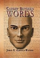 Caught Between Words - Garnica-Watson, Jorge E.