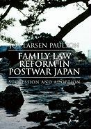 Family Law Reform in Postwar Japan - Joy Larsen Paulson; Paulson, Joy Larsen
