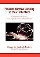 Precision Abrasive Grinding in the 21st Century - Harry G. Sachsel, C. a. E.