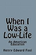 When I Was a Low-Life - Fool, Henry Edward