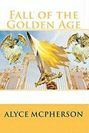 Fall of the Golden Age - McPherson, Alyce