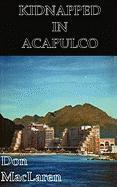 Kidnapped in Acapulco - Stern, William H.; MacLaren, Don