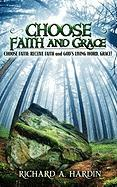 Choose Faith and Grace - Hardin, Richard A.