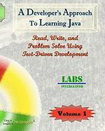 A Developer's Approach to Learning Java: Read, Write, and Problem Solve Using Test-Driven Development: Labs Interleaved - Wellington, Carol A.