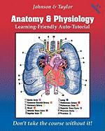 Anatomy & Physiology Learning-Friendly Auto-Tutorial - Johnson, Gene; Taylor, Reginald G.
