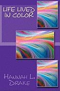 Life Lived in Color - Drake, Hannah L.