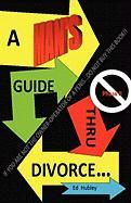 A Man's Guide Thru Divorce - Hubley, Ed