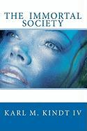 The Immortal Society - Kindt IV, Karl M.