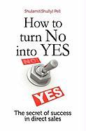 How to Turn No Into Yes - Pell, MS Shulamit Shully