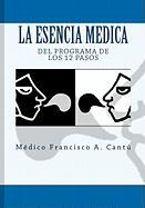 La Esencia Medica del Programa de Los 12 Pasos - A. Cantu M. D. , Medico Francisco