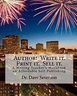 Author! Write It. Print It. Sell It. - Severson, Dr Dave