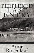 Perplexed Last Entry - Rosenleaf, Annette