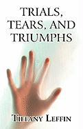 Trials, Tears, and Triumphs - Leffin, Tiffany