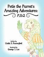 Petie the Parrot's Amazing Adventures: P.D.Q. - Hannaford, Linda S.