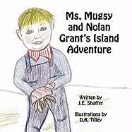 Ms. Mugsy and Nolan Grant's Island Adventure - Shaffer, J. E.