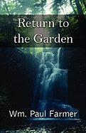 Return to the Garden - Farmer, Wm Paul