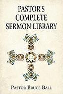 Pastor's Complete Sermon Library - Ball, Pastor Bruce