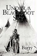 Under a Blackfoot Sky - Barry, Veryl D.