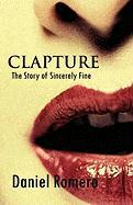 Clapture: The Story of Sincerely Fine - Romero, Daniel