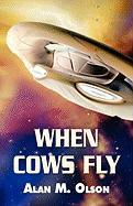 When Cows Fly - Olson, Alan M.
