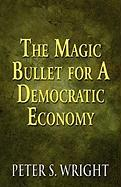 The Magic Bullet for a Democratic Economy - Wright, Peter S.