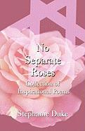 No Separate Roses: Collection of Inspirational Poems - Duke, Stephanie