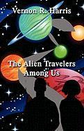 The Alien Travelers Among Us - Harris, Vernon R.