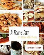A Foggy Day in the Kitchen - Fisher, Patrick A.