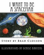 I Want to Be a Spaceman - Closson, Brad