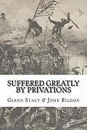 Suffered Greatly by Privations - Stacy, Glenn; Rigdon, John C.