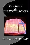 The Bible vs. the Watchtower - Garza Th D. , Phd Al