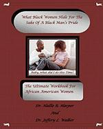 What Black Women Hidefor the Sake of a Black Man's Pride - Harper, Dr Hallie R.; Walker, Dr Jeffery L.