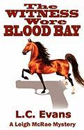 The Witness Wore Blood Bay - Evans, L. C.