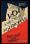 I Vote...and I Hate Politicians - Good, John B.