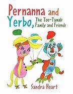 Pernanna and Yerbo, the Toe-Tamals Family and Friends - Heart, Sandra
