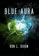 Blue Aura - Dixon, Ron L.