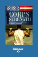 Corps Strength: A Marine Master Gunnery Sergeant's Program for Elite Fitness (Large Print 16pt) - Roarke, Paul J. , Jr.