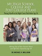 My High School, College and Post College Plans: Placing Myself on the Right Career Path Before Age 30 - Mulligan, Dr Michael V.