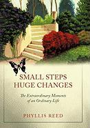 Small Steps, Huge Changes: The Extraordinary Moments of an Ordinary Life - Reed, Phyllis