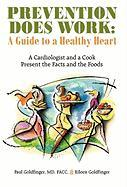 Prevention Does Work: A Guide to a Healthy Heart: A Cardiologist and a Cook Present the Facts and the Foods - Goldfinger MD, Facc Paul; Goldfinger, Eileen