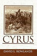 Cyrus: An Historical Novel - Rowlands, David L.