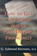 How to Get the Most Out of Your Divorce Financially - Burrows, George Edmond; Burrows, Ed; Burrows, G. Edmond