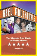 Reel Adventures: The Savvy Teens' Guide to Great Movies - Lekich, John